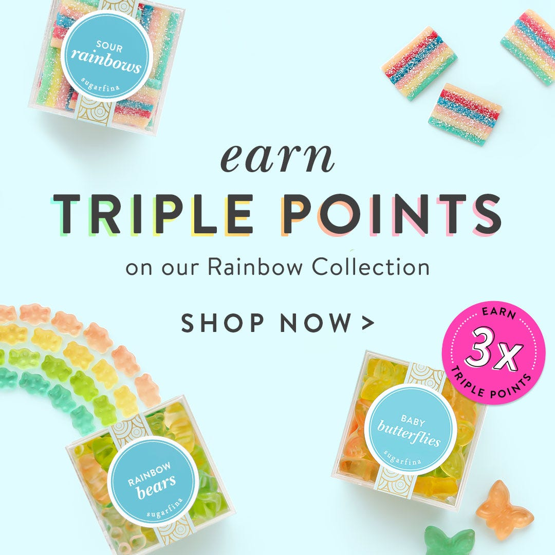 Earn Triple Points on the Rainbow Candy Collection. Shop Now.
